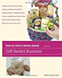 How to Start a Home-Based Gift Basket Business, 5th (Home-Based Business Series)
