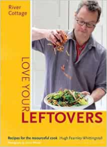 River Cottage Love Your Leftovers: Recipes for the ...
