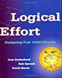 Logical Effort: Designing Fast CMOS Circuits (The Morgan Kaufmann Series in Computer Architecture and Design) (1558605576) by Sutherland, Ivan