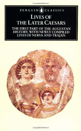 Lives of the Later Caesars: The First Part of the Augustan History,...