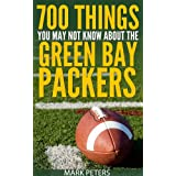 700 Things You May Not Know About The Green Bay Packers ~ Mark Peters