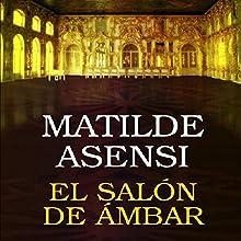 El salón de ámbar [The Amber Lounge] (       UNABRIDGED) by Matilde Asensi Narrated by Rosa López