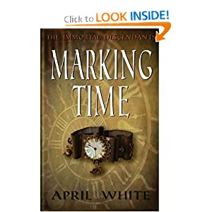 Marking Time: The Immortal Descendants (Volume 1) by April White
