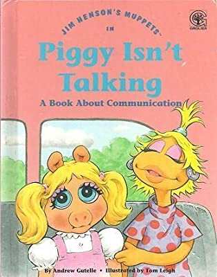 Jim Henson's Muppets in Piggy Isn't Talking: A Book About Communication (Values to Grow on)