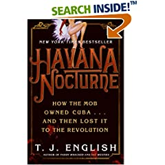 Havana Nocturne: How the Mob Owned Cuba and Then Lost It to the Revolution by T. J. English
