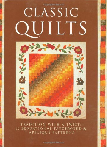 Classic Quilts: Tradition With A Twist:  13 Sensational Patchwork &Amp; Appliqué Patterns