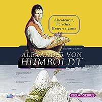 Alexander von Humboldt: Abenteurer, Entdecker, Universalgenie Hörbuch von Reinhard Barth Gesprochen von: Bernt Hahn, Dominik Freiberger, Thomas Krause