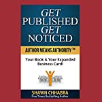 Get Published Get Noticed: Author Means Authority!: Your Book Is Your Expanded Business Card! | Shawn Chhabra