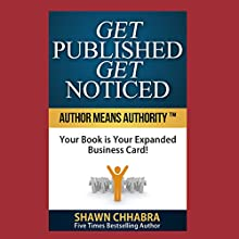 Get Published Get Noticed: Author Means Authority!: Your Book Is Your Expanded Business Card! (       UNABRIDGED) by Shawn Chhabra Narrated by Bruce Inn, Shawn Chhabra