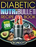 NutriBullet Diabetic Recipe Book: 200 NutriBullet Diabetic Friendly Ultra Low Carb Delicious and Nutritious Blast and Smoothie Recipes