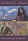 img - for Christianity and Mormonism: From Bondage to Freedom book / textbook / text book