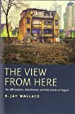 The View from Here: On Affirmation, Attachment, and the Limits of Regret (0199941351) by Wallace, R. Jay