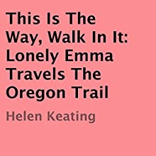This Is the Way, Walk in It: A Christian Oregon Trail Romance (       UNABRIDGED) by Helen Keating Narrated by Mary Conway