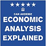 Economic Analysis Explained: Simple Textbooks, Volume 6 | Can Akdeniz