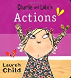 Lauren Child Charlie and Lola: Charlie and Lola`s Actions