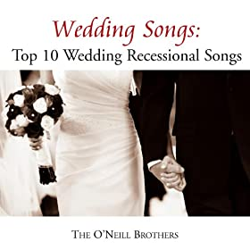 Wedding Songs Top 10 Wedding Recessional Songs The ONeill Brothers Amazoncouk MP3 Downloads