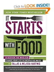 It Starts with Food: Discover the Whole30 and Change Your Life in Unexpected Ways [Hardcover] — by Melissa Hartwig & Dallas Hartwig