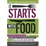 It Starts with Food: Discover the Whole30 and Change Your Life in Unexpected Ways ~ Melissa Hartwig