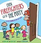 Even Firefighters Go to the Potty: A...