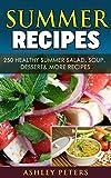 Summer Recipes: 250 Healthy Summer Salad, Soup, Dessert & More Recipes