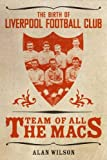 The Team of All the Macs.: The Early Days of Liverpool FC (1904091547) by Wilson, Alan