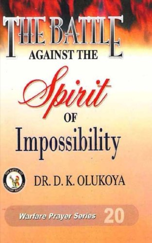 The Battle against the spirit of impossibility, by Dr. D. K. Olukoya