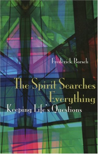 The Spirit Searches Everything: Keeping Life's Questions, FREDERICK BORSCH