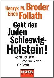 Gebt den Juden Schleswig-Holstein!: Wenn Deutsche Israel kritisieren - ein Streit -