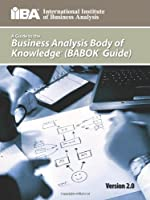 A Guide to the Business Analysis Body of Knowledge (Babok Guide): Version 2.0