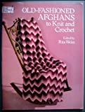 Old-Fashioned Afghans to Knit and Crochet (0486250547) by Weiss, Rita