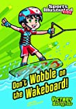 Dont Wobble on the Wakeboard! (Sports Illustrated Kids Victory School Superstars)