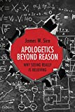 Image of Apologetics Beyond Reason: Why Seeing Really Is Believing