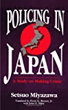 Policing in Japan: A Study on Making Crime (Suny Series in Critical Issues in Criminal Justice)