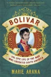 img - for Bolivar: The Epic Life of the Man Who Liberated South America by Arana, Marie (2014) Paperback book / textbook / text book