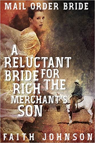 Mail Order Bride:A Reluctant Bride for the Rich Merchant's Son (The Bound for Glory Mail Order Bride Series Book 1)