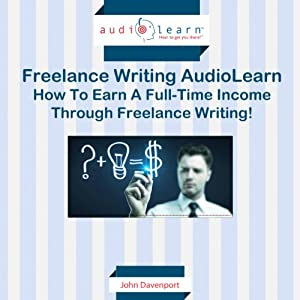How to Earn a Full-time Income Through Freelance Writing! | [John Davenport]