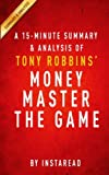img - for A 15-minute Summary & Analysis of Tony Robbins' MONEY Master the Game: 7 Simple Steps to Financial Freedom book / textbook / text book