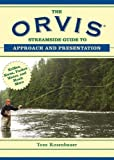 Tom Rosenbauer The Orvis Streamside Guide to Approach and Presentation: Riffles, Runs, Pocket Water, and Much More