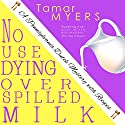 No Use Dying Over Spilled Milk: An Amish Bed and Breakfast Mystery with Recipes (PennDutch #3) Audiobook by Tamar Myers Narrated by Caroline Miller