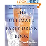 The Ultimate Party Drink Book: Over 750 Recipes for Cocktails, Smoothies, Blender Drinks, Non-Alcoholic Drinks... by Bruce Weinstein
