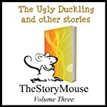 The Ugly Duckling and Other Stories: The Story Mouse, Volume 3 | Alan Smith,Joanna Pinnock,Annie McKie,Hans Christian Andersen,Charles Perrault, Aesop