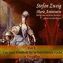 Marie Antoinette (Teil 1): Von ihrer Kindheit bis zu ihrer letzten Nacht in Versailles Hörbuch von Stefan Zweig Gesprochen von: Jan Koester