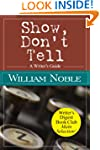 Show Don't Tell: A Writer's Guide (Cl...