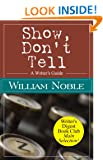 Show Don't Tell: A Writer's Guide (Classic Wisdom on Writing)