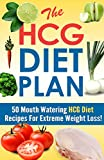 The HCG Diet Plan - 50 Mouthwatering HCG Diet Recipes for Extreme Weight Loss (HCG diet, dukan diet, atkins diet Book 4)