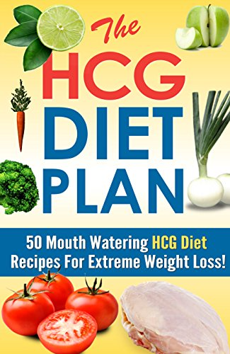 The HCG Diet Plan – 50 Mouthwatering HCG Diet Recipes for Extreme Weight Loss (HCG diet, dukan diet, atkins diet Book 4)