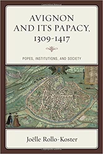 Avignon And Its Papacy, 1309-1417: Popes, Institutions, And Society