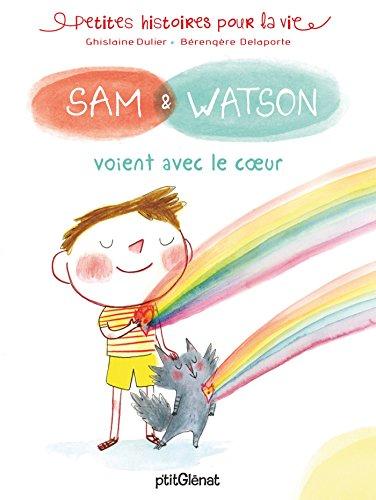 Sam et Watson (4) : Sam & Watson voient avec le coeur : Petites histoire pour la vie