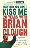 Duncan Hamilton Provided You Don't Kiss Me: 20 Years with Brian Clough by Hamilton, Duncan (2008)