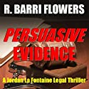 Persuasive Evidence: A Jordan La Fontaine Legal Thriller (       UNABRIDGED) by R. Barri Flowers Narrated by Cheri Lynne Vanden Heuvel